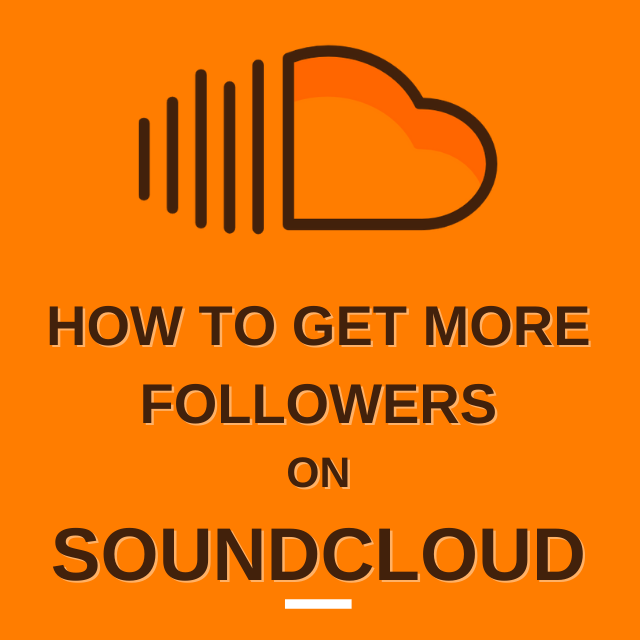 HOW TO GET MORE FOLLOWERS ON SOUNDCLOUD IN 2021