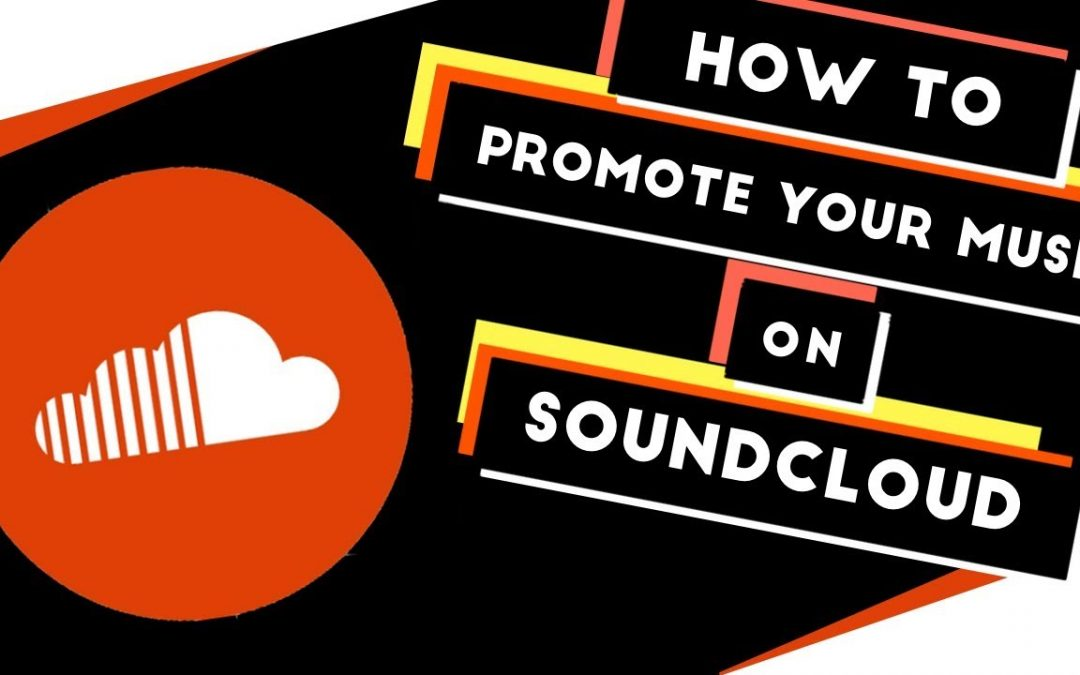 HOW TO PROMOTE YOUR MUSIC ON SOUNDCLOUD IN 2021?